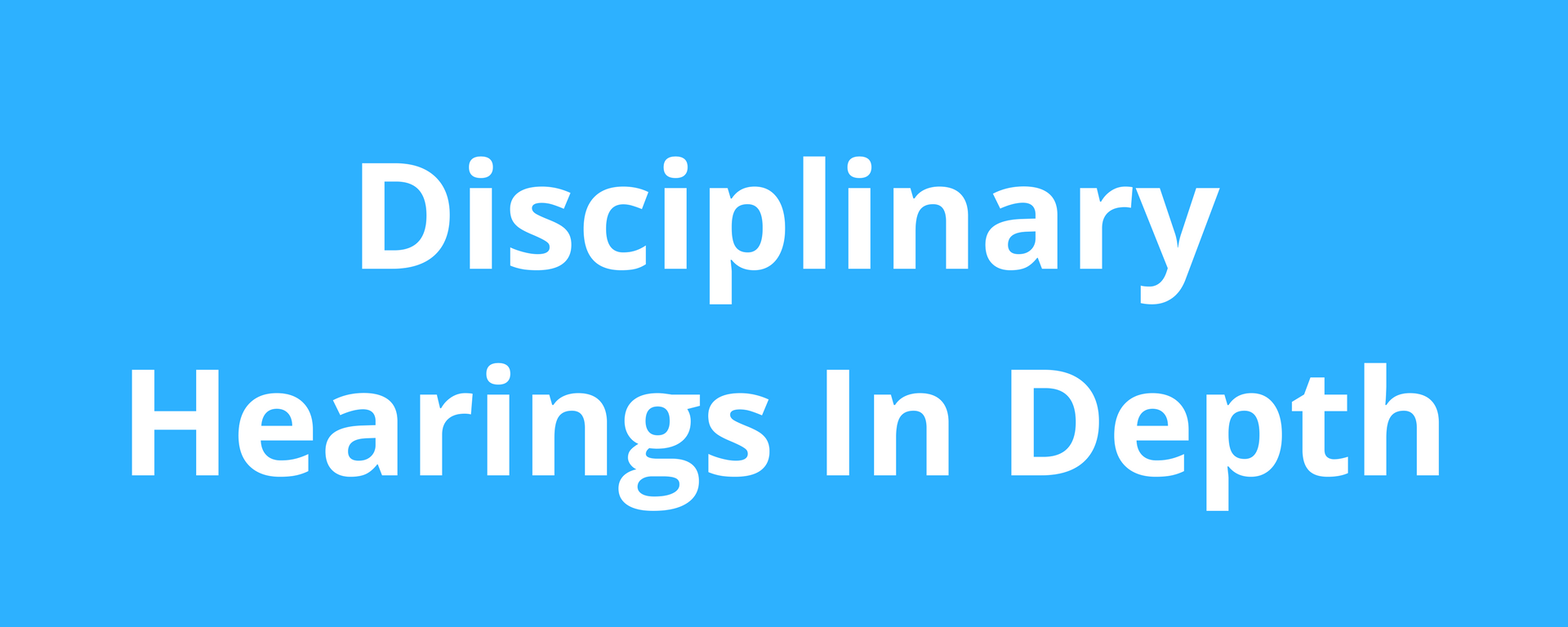 Disciplinary Hearings In Depth